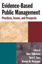 Evidence-Based Public Management: Practices, Issues and Prospects - Practices, Issues and Prospects ebook by Anna Shillabeer, Terry F. Buss, Denise M. Rousseau