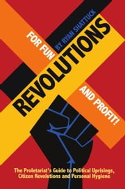 Revolutions for Fun and Profit! ebook by Ryan Shattuck
