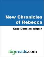 New Chronicles of Rebecca ebook by Wiggin, Kate Douglas