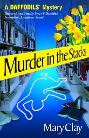 Murder in the Stacks (A DAFFODILS Mystery) ebook by Mary Clay