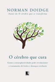 O cérebro que cura ebook by Norman  Doidge