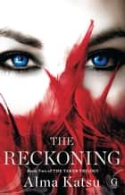 The Reckoning - Book Two of the Taker Trilogy ebook by Alma Katsu