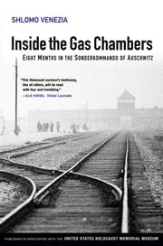 Inside the Gas Chambers - Eight Months in the Sonderkommando of Auschwitz ebook by Shlomo Venezia