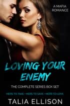 Loving Your Enemy: The Complete Series Box Set ebook by Talia Ellison