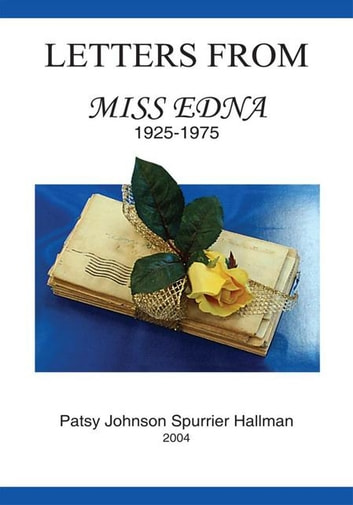 Letters from Miss Edna - 1925-1975 ebook by Patsy Johnson Spurrier Hallman