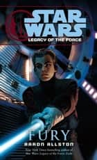 Fury: Star Wars (Legacy of the Force) ebook by Aaron Allston