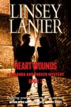 Heart Wounds - A Miranda and Parker Mystery, #2 ebook by Linsey Lanier