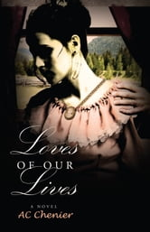 Loves of Our Lives - A Novel ebook by Allison  Chenier