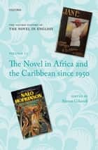 The Oxford History of the Novel in English - The Novel in Africa and the Caribbean since 1950 eBook by Simon Gikandi