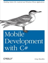 Mobile Development with C# - Building Native iOS, Android, and Windows Phone Applications ebook by Greg Shackles