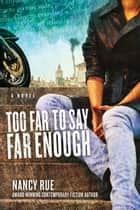 Too Far to Say Far Enough: A Novel ebook by Nancy Rue