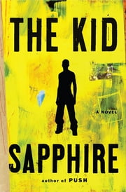 The Kid - A Novel ebook by Sapphire