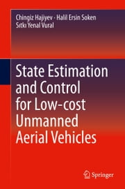 State Estimation and Control for Low-cost Unmanned Aerial Vehicles ebook by Chingiz Hajiyev,Halil Ersin Soken,Sıtkı Yenal Vural