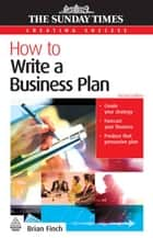 How To Write A Business Plan ebook de Brian Finch