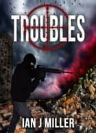 Troubles ebook by Ian J Miller
