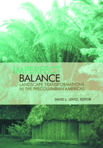 Imperfect Balance - Landscape Transformations in the Pre-Columbian Americas ebook by