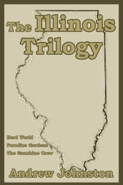 The Illinois Trilogy ebook by Andrew Johnston