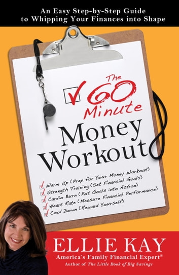 The 60-Minute Money Workout - An Easy Step-by-Step Guide to Getting Your Finances into Shape eBook by Ellie Kay
