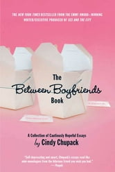 The Between Boyfriends Book - A Collection of Cautiously Hopeful Essays ebook by Cindy Chupack