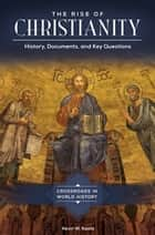 The Rise of Christianity: History, Documents, and Key Questions ebook by Kevin W. Kaatz