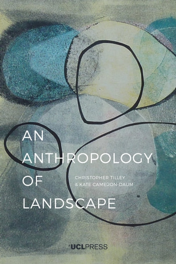 An Anthropology of Landscape - The Extraordinary in the Ordinary ebook by Kate Cameron-Daum,Professor Christopher Tilley, Professor of Anthropology & Archaeology,  UCL