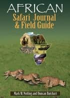 African Safari Journal and Field Guide ebook by Mark W. Nolting,Duncan Butchart