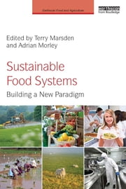 Sustainable Food Systems - Building a New Paradigm ebook by Terry Marsden,Adrian Morley