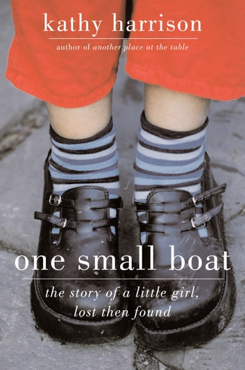 One Small Boat - The Story of a Little Girl, Lost Then Found ebook by Kathy Harrison
