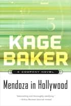 Mendoza in Hollywood - A Company Novel eBook by Kage Baker