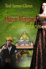 Queen Morgana And The Ren Fairies ebook by Teel James Glenn