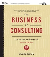 The Business of Consulting - The Basics and Beyond ebook by Elaine Biech