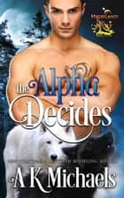 Highland Wolf Clan, The Alpha Decides - Highland Wolf Clan, #2 ebook by A K Michaels