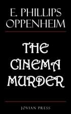 The Cinema Murder ebook by E. Phillips Oppenheim