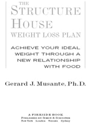 The Structure House Weight Loss Plan - Achieve Your Ideal Weight through a New Relationship with Food ebook by Gerard J Musante, Ph.D.