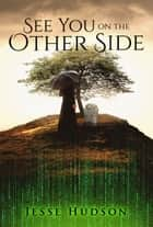 See You on the Other Side ebook by Jesse Hudson
