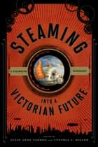 Steaming into a Victorian Future - A Steampunk Anthology ebook by Cynthia J. Miller, Julie Anne Taddeo