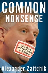 Common Nonsense - Glenn Beck and the Triumph of Ignorance ebook by Alexander Zaitchik