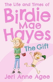 The Gift - The Life and Times of Birdie Mae Hayes #1 eBook by Jeri Anne Agee, Bryan Langdo