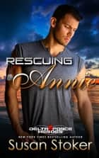 Rescuing Annie - Army Delta Force/Military Romance ebook by Susan Stoker