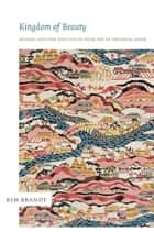 Kingdom of Beauty - Mingei and the Politics of Folk Art in Imperial Japan ebook by Kim Brandt, Rey Chow, Harry Harootunian,...