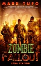 Zombie Fallout 11: Etna Station - A Michael Talbot Adventure ebook by Mark Tufo