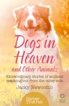 Dogs in Heaven: and Other Animals: Extraordinary stories of animals reaching out from the other side (HarperTrue Fate – A Short Read) ebook by Jacky Newcomb