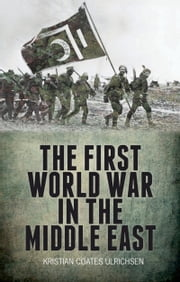 The First World War in the Middle East ebook by Kristian Coates Ulrichsen