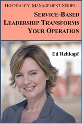 Hospitality Management Series: Service-Based Leadership Transforms Your Operation ebook by Ed Rehkopf