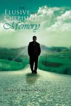 The Elusive but Cherished Memory ebook by Thabani Ray Ngwenya