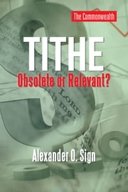 TITHE OBSOLETE OR RELEVANT? ebook by Alexander O. Sign