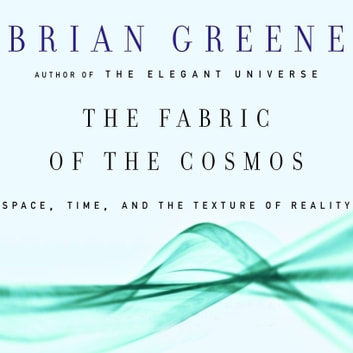 The Fabric of the Cosmos - Space, Time and the Texture of Reality audiobook by Brian Greene
