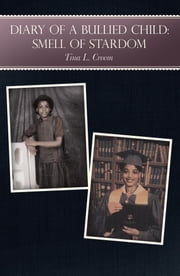 Diary of a Bullied Child: - Smell of Stardom ebook by Tina L. Croom