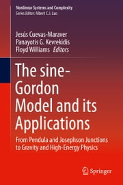 The sine-Gordon Model and its Applications - From Pendula and Josephson Junctions to Gravity and High-Energy Physics ebook by Jesús Cuevas-Maraver,Panayotis Kevrekidis,Floyd Williams