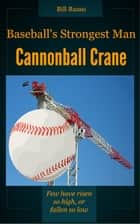 Baseball's Strongest Man, Cannonball Crane ebook by Bill Russo